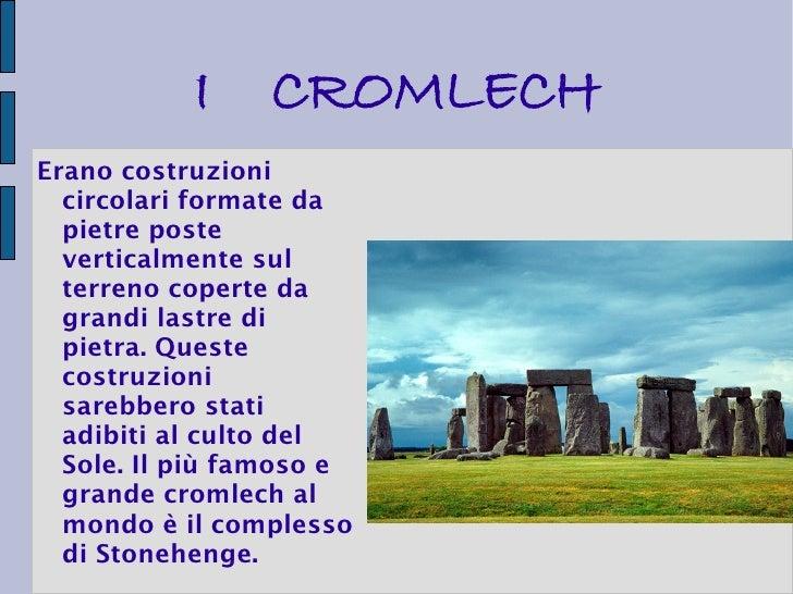 I     CROMLECHErano costruzioni  circolari formate da  pietre poste  verticalmente sul  terreno coperte da  grandi lastre ...