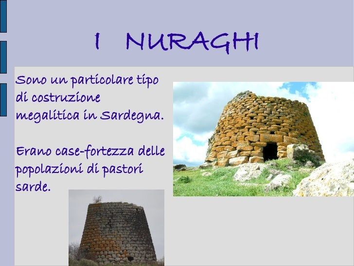 I NURAGHISono un particolare tipodi costruzionemegalitica in Sardegna.Erano case-fortezza dellepopolazioni di pastorisarde.