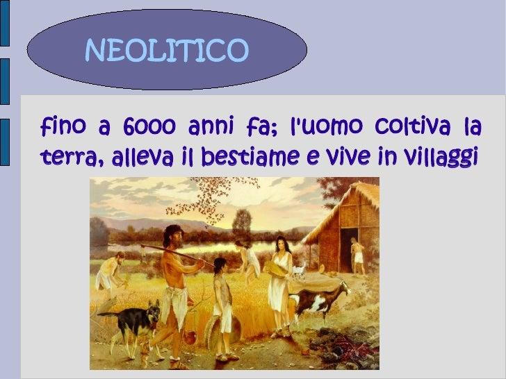 NEOLITICOfino a 6000 anni fa; luomo coltiva laterra, alleva il bestiame e vive in villaggi