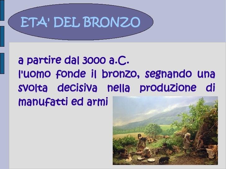 ETA DEL BRONZOa partire dal 3000 a.C.luomo fonde il bronzo, segnando unasvolta decisiva nella produzione dimanufatti ed armi
