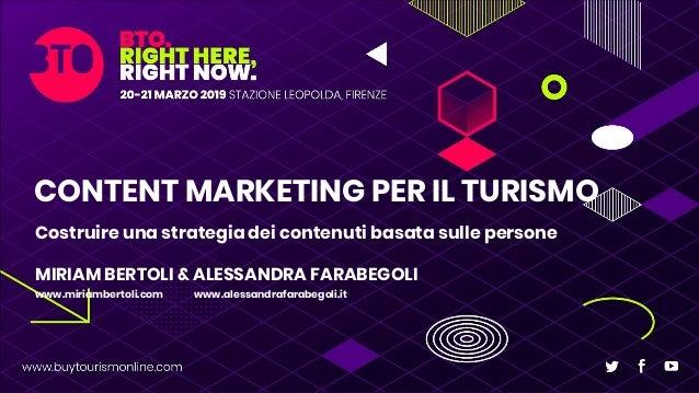 CONTENT MARKETING PER IL TURISMO Costruire una strategia dei contenuti basata sulle persone MIRIAM BERTOLI & ALESSANDRA FA...