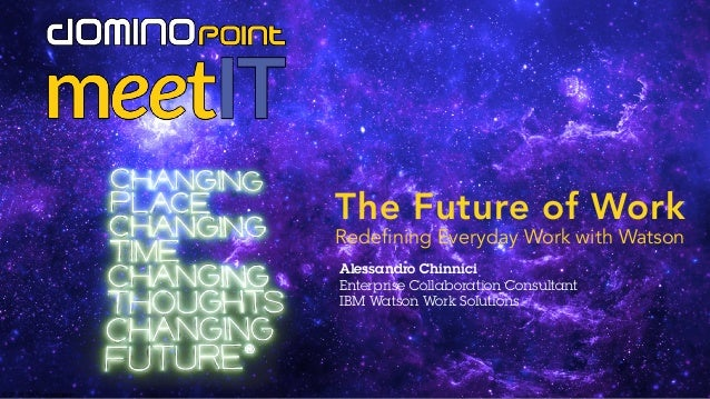 © 2016 IBM Corporation The Future of Work Redefining Everyday Work with Watson Alessandro Chinnici Enterprise Collaboratio...