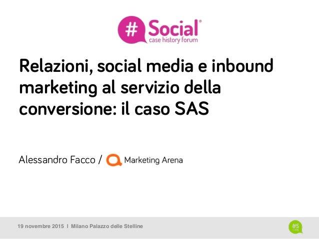 Relazioni, social media e inbound marketing al servizio della conversione: il caso SAS 19 novembre 2015 | Milano Palazzo d...
