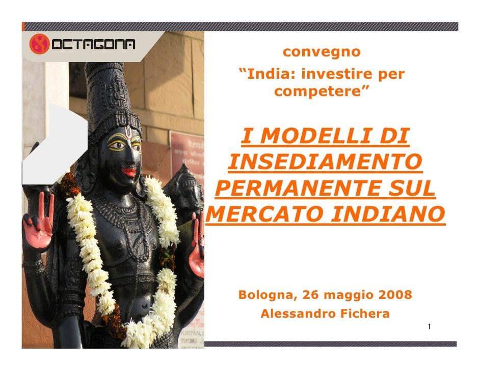 """convegno   """"India: investire per       competere""""     I MODELLI DI  INSEDIAMENTO PERMANENTE SUL MERCATO INDIANO     Bologn..."""