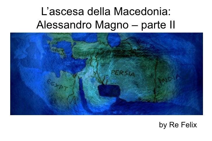 L'ascesa della Macedonia:Alessandro Magno – parte II                       by Re Felix