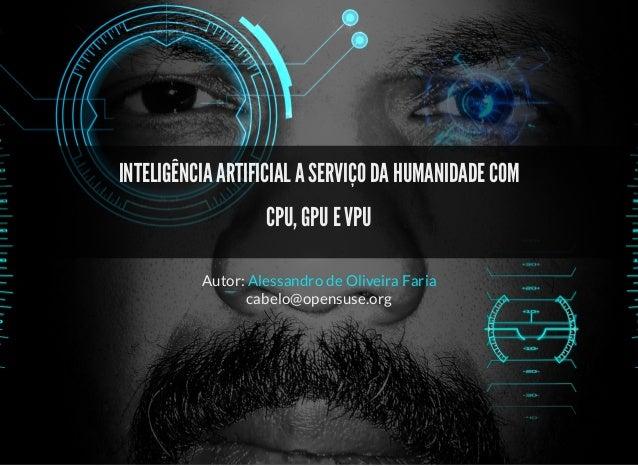 5/3/2019 Visão computacional palestras.assuntonerd.com.br/ia2019intel.html?print-pdf#/ 1/69 INTELIGÊNCIA ARTIFICIAL A SERV...