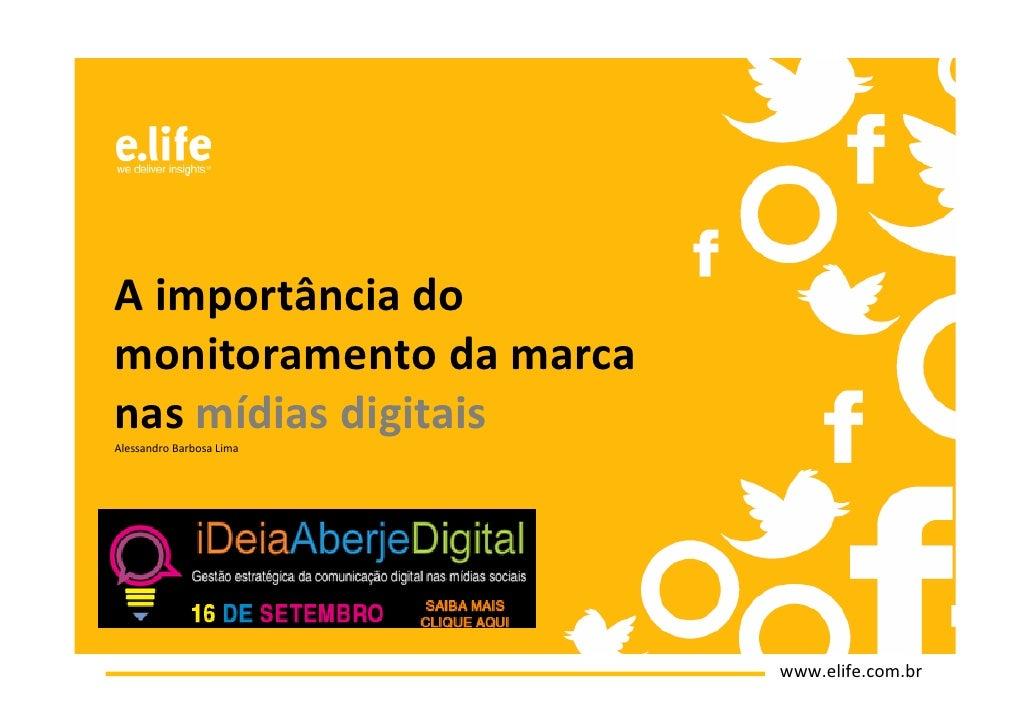 A importância domonitoramento da marcanas mídias digitaisAlessandro Barbosa Lima                          www.elife.com.br