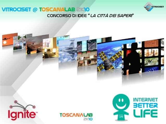 """Vitrociset @ ToscanaLab 2k10 Concorso di idee """"La città dei Saperi"""""""