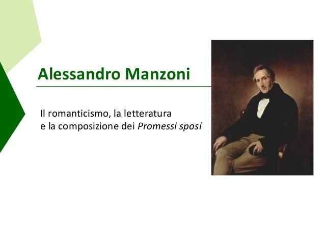Alessandro ManzoniIl romanticismo, la letteraturae la composizione dei Promessi sposi