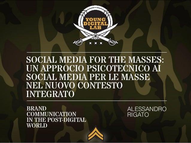 SOCIAL MEDIA FOR THE MASSES: UN APPROCIO PSICOTECNICO AI SOCIAL MEDIA PER LE MASSE NEL NUOVO CONTESTO INTEGRATO ALESSANDRO...