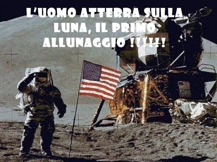 L'uomo atterra sulla luna, il primo allunaggio !!!!!!