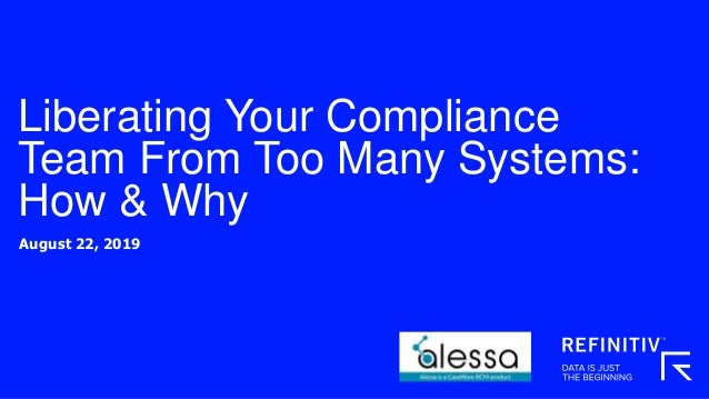 Liberating Your Compliance Team From Too Many Systems: How & Why August 22, 2019