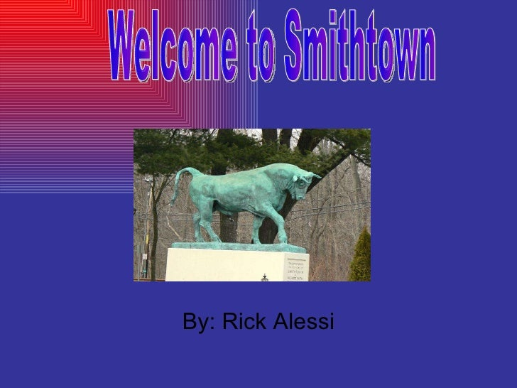 By: Rick Alessi Welcome to Smithtown