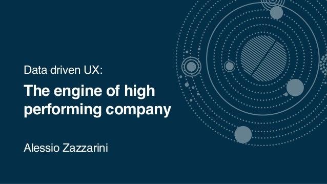 Data driven UX: The engine of high performing company Alessio Zazzarini