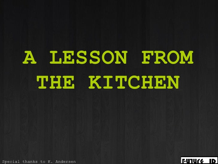 A LESSON FROM THE KITCHEN   Special thanks to K. Andersen