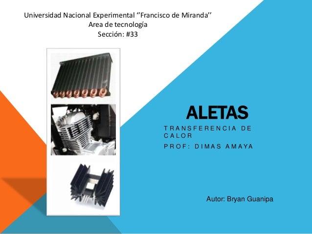 ALETAS T R A N S F E R E N C I A D E C A L O R P R O F : D I M A S A M A Y A Universidad Nacional Experimental ''Francisco...