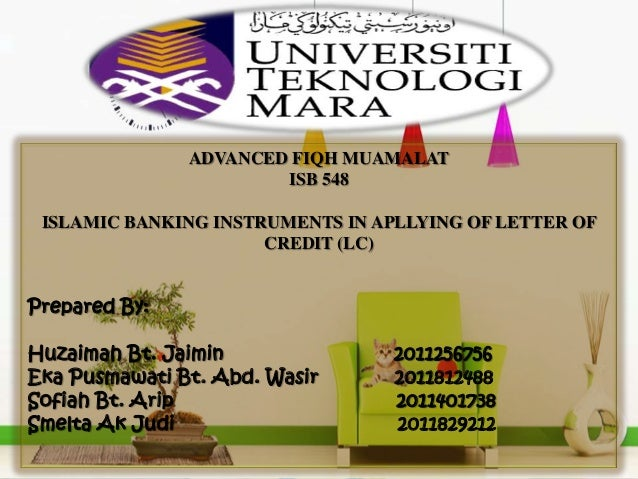 ADVANCED FIQH MUAMALAT                       ISB 548 ISLAMIC BANKING INSTRUMENTS IN APLLYING OF LETTER OF                 ...
