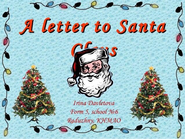 A letter to SantaA letter to SantaClausClausIrina DavletovaForm 5, school №6Raduzhny, KHMAO