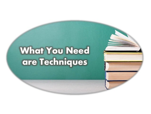 What You Need are Techniques