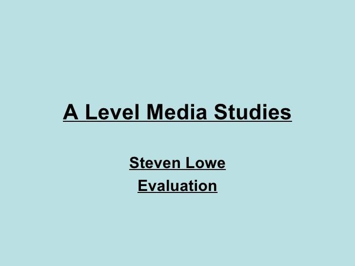 A Level Media Studies Steven Lowe Evaluation