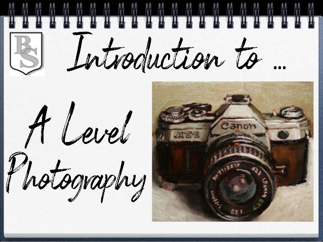 Welcome to A LEVEL PHOTOGRAPHY, this is the beginning of a hard, but enjoyable two years. If you listen to the help, advic...