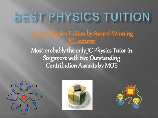 A-Level Physics Tuition by Award-Winning JC Lecturer Most probably the only JC Physics Tutor in Singapore with two Outstan...