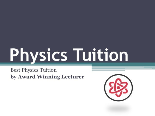 Physics Tuition Best Physics Tuition by Award Winning Lecturer