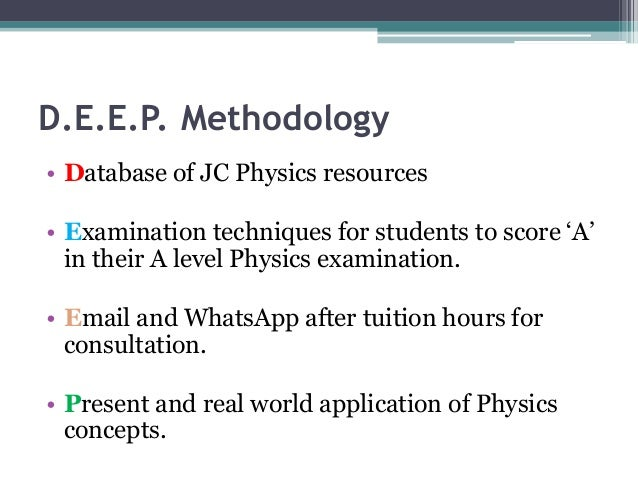 D.E.E.P. Methodology • Database of JC Physics resources • Examination techniques for students to score 'A' in their A leve...