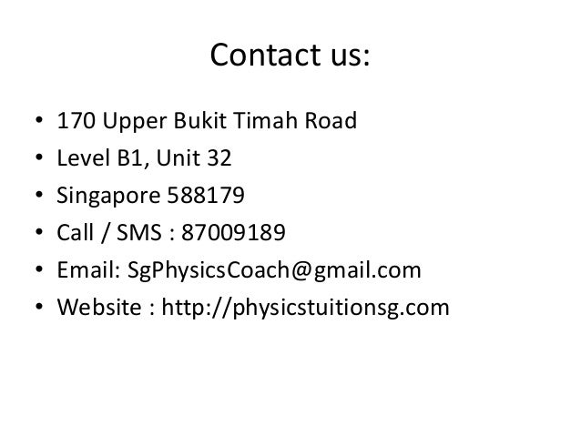 Contact us: • 170 Upper Bukit Timah Road • Level B1, Unit 32 • Singapore 588179 • Call / SMS : 87009189 • Email: SgPhysics...