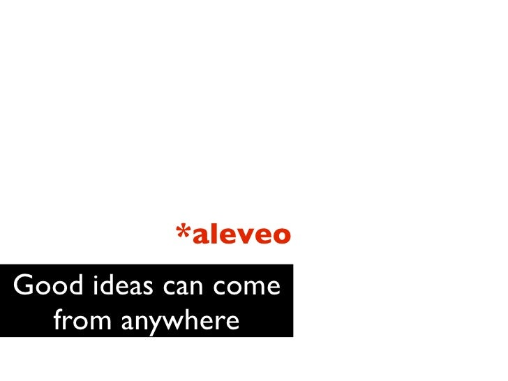 *aleveo Good ideas can come   from anywhere