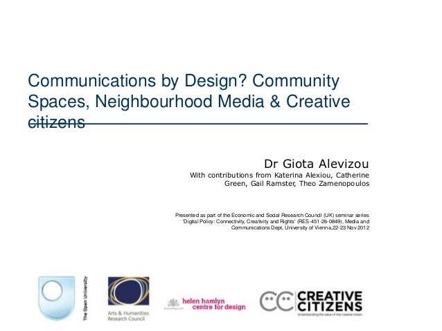 Communications by Design? CommunitySpaces, Neighbourhood Media & Creativecitizens                                         ...