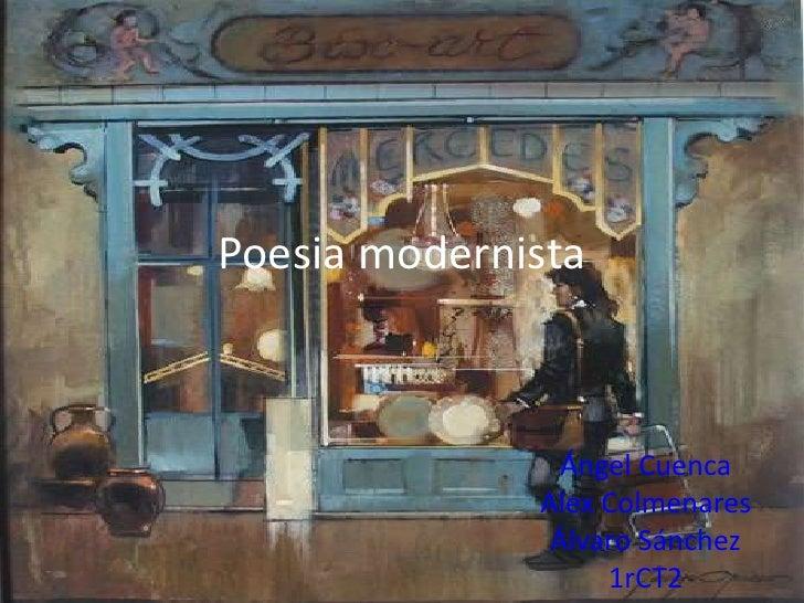 Poesia modernista<br />Ángel Cuenca<br />Alex Colmenares<br />Álvaro Sánchez<br />1rCT2<br />