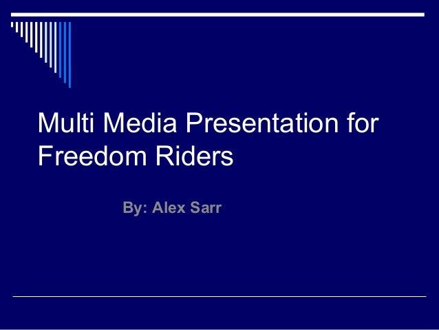 Multi Media Presentation for Freedom Riders By: Alex Sarr