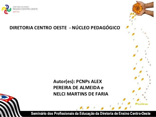 DIRETORIA CENTRO OESTE - NÚCLEO PEDAGÓGICO                     Autor(es): PCNPs ALEX                     PEREIRA DE ALMEID...
