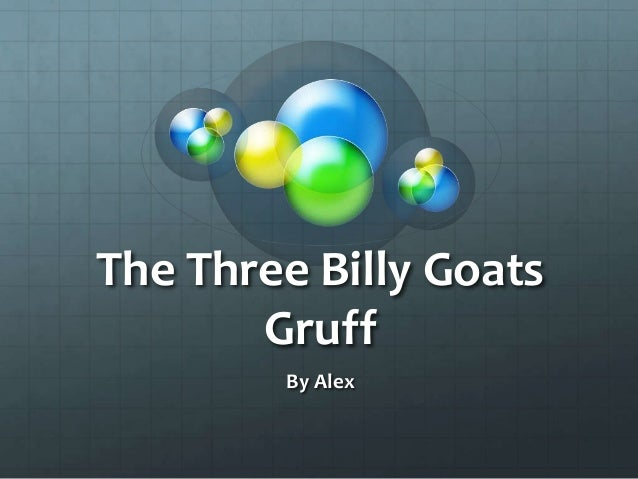 The Three Billy GoatsGruffBy Alex