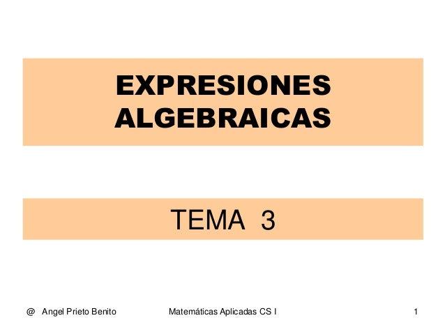 @ Angel Prieto Benito Matemáticas Aplicadas CS I 1 TEMA 3 EXPRESIONES ALGEBRAICAS