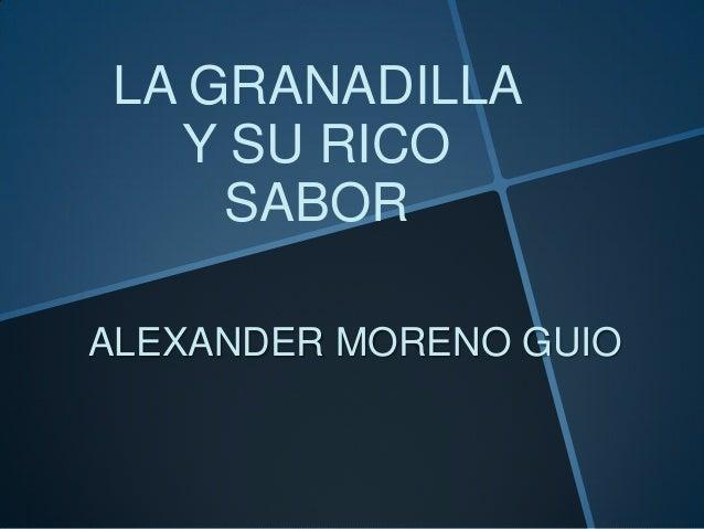 LA GRANADILLA Y SU RICO SABOR ALEXANDER MORENO GUIO