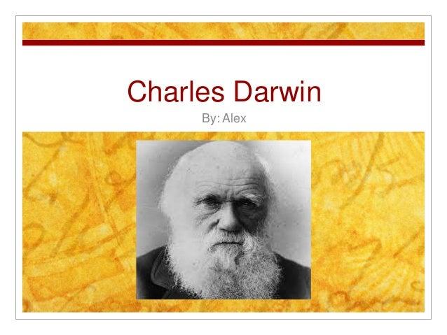 Charles Darwin By: Alex