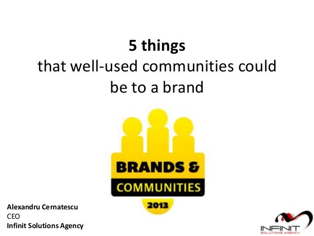5 thingsthat well-used communities couldbe to a brandAlexandru CernatescuCEOInfinit Solutions Agency