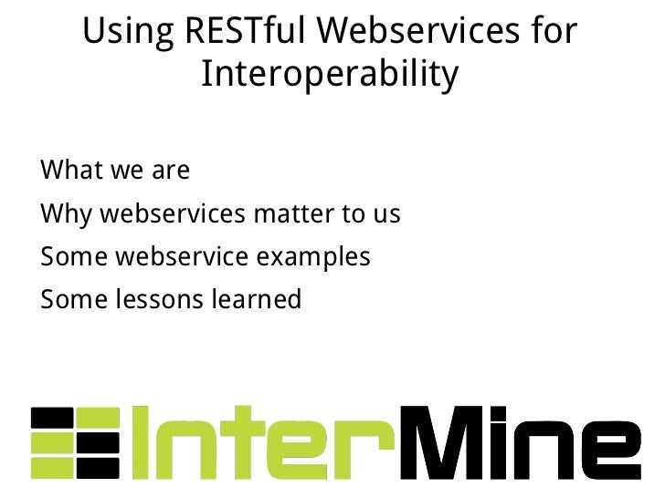 Using RESTful Webservices for Interoperability <ul><li>What we are