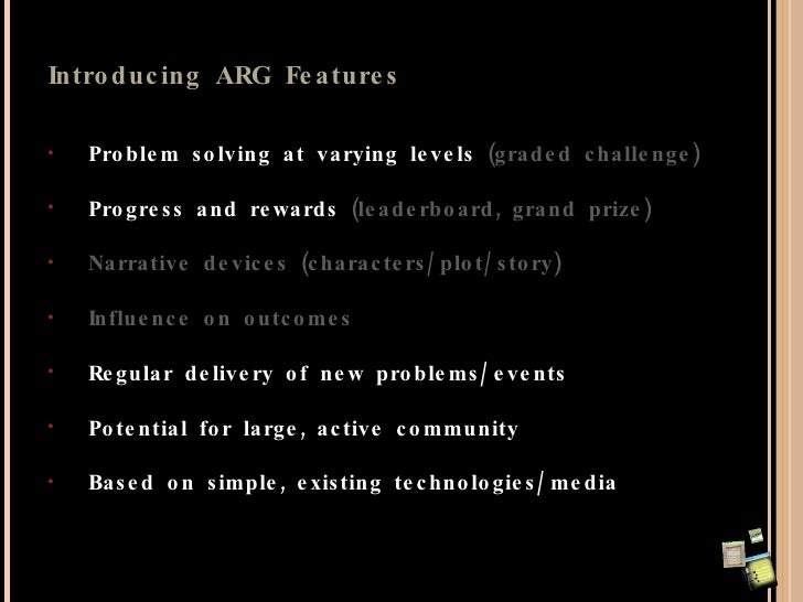 Introducing ARG Features <ul><li>Problem solving at varying levels  (graded challenge) </li></ul><ul><li>Progress and rewa...