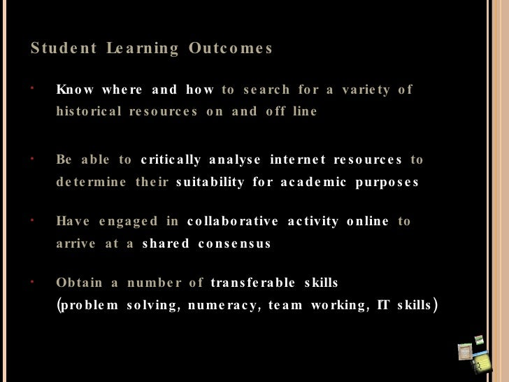 Student Learning Outcomes <ul><li>K now where and how  to search for a variety of historical resources on and off line </l...
