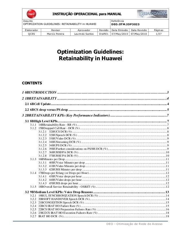 Assunto Referência OPTIMIZATION GUIDELINES: RETAINABILITY in HUAWEI DEO.OTM.IOP3023 Elaborador Revisor Aprovador Revisão D...
