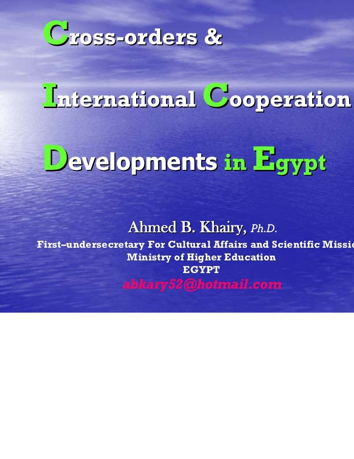 Cross-orders &International CooperationDevelopments in Egypt                 Ahmed B. Khairy, Ph.D.First–undersecretary Fo...