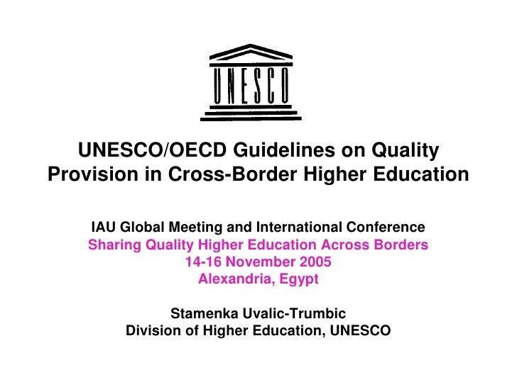 UNESCO/OECD Guidelines on QualityProvision in Cross-Border Higher Education    IAU Global Meeting and International Confer...