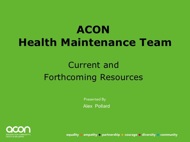 ACON  Health Maintenance Team Current and  Forthcoming Resources  Alex  Pollard