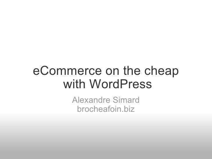 eCommerce on the cheap     with WordPress      Alexandre Simard       brocheafoin.biz