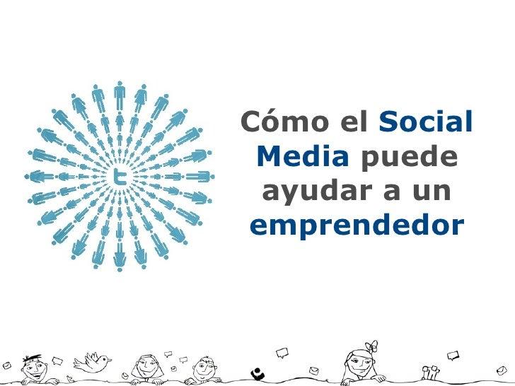 Cómo el  Social Media  puede ayudar a un  emprendedor