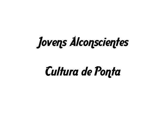 Jovens Alconscientes Cultura de Ponta