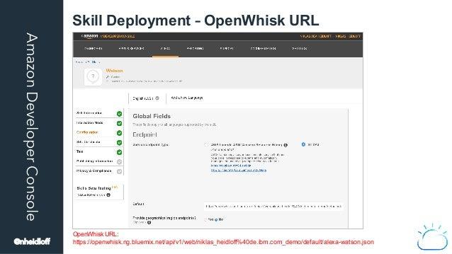 AmazonDeveloperConsole Skill Deployment – OpenWhisk URL @nheidloff OpenWhisk URL: https://openwhisk.ng.bluemix.net/api/v1/...